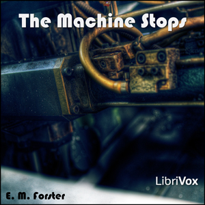 Machine Stops, The (version 2) by Forster, E. M.