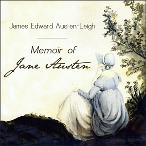 Memoir of Jane Austen by Austen-Leigh, James Edward