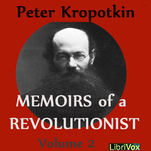 Memoirs of a Revolutionist, Vol. 2 by Kropotkin, Peter