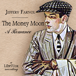 Money Moon: A Romance, The by Farnol, Jeffery