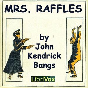 Mrs. Raffles by Bangs, John Kendrick