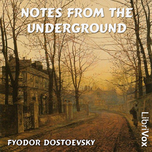 Notes from the Underground by Dostoyevsky, Fyodor