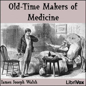 Old-Time Makers of Medicine : Chapter 01... Volume Chapter 01 - Old Time Makers of Medic by Walsh, James Joseph