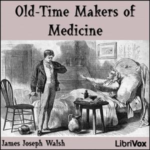 Old-Time Makers of Medicine : Chapter 01... Volume Chapter 01 - Old Time Makers of Medic by Walsh, James Joseph