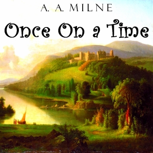 Once on a Time by Milne, A. A.