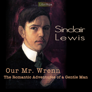 Our Mr. Wrenn, the Romantic Adventures o... by Lewis, Sinclair