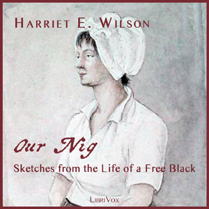 Our Nig, or, Sketches from the Life of a... by Wilson, Harriet E.