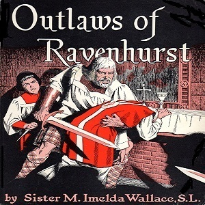 Outlaws of Ravenhurst by Wallace, Sister M. Imelda