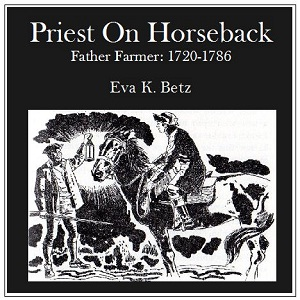 Priest on Horseback-Father Farmer: 1720-... by Betz, Eva K.