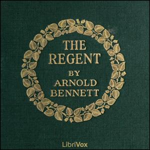 Regent, The by Bennett, Arnold