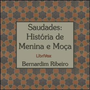 Saudades: Historia de Menina e Moça by Ribeiro, Bernardim