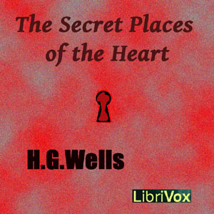 Secret Places of the Heart, The by Wells, H. G.