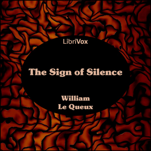 Sign of Silence, The by Le Queux, William