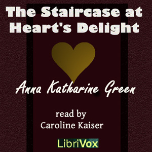 Staircase at the Heart's Delight, The by Green, Anna Katharine