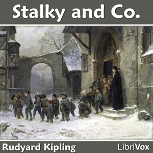 Stalky & Co. : Chapter 01 - Stalky and C... Volume Chapter 01 - Stalky and Co by Kipling, Rudyard