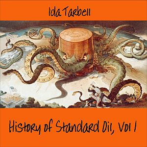 History of Standard Oil: Volume 1, The by Tarbell, Ida