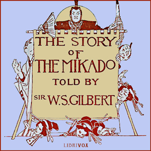 Story of the Mikado, The by Gilbert, W. S.