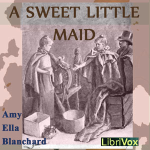 Sweet Little Maid, A by Blanchard, Amy Ella
