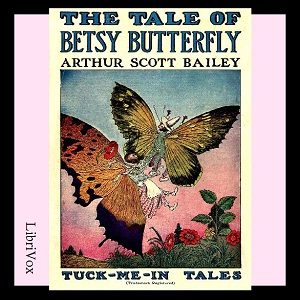 Tale of Betsy Butterfly, The by Bailey, Arthur Scott