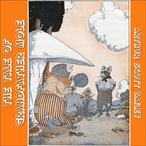 Tale of Grandfather Mole, The by Bailey, Arthur Scott