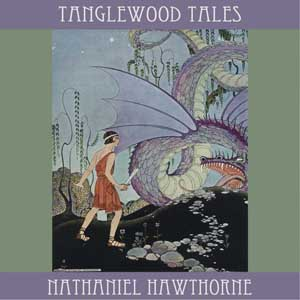Tanglewood Tales by Hawthorne, Nathaniel