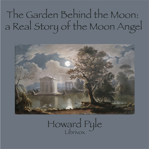 Garden Behind the Moon: A Real Story of ... by Pyle, Howard
