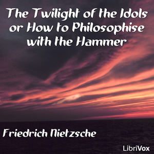 Twilight of the Idols, The by Nietzsche, Friedrich