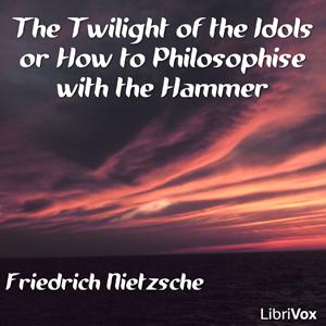 Twilight of the Idols, The by Nietzsche, Friedrich
