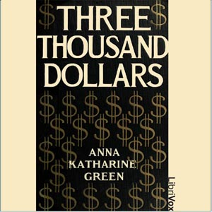 Three Thousand Dollars by Green, Anna Katharine