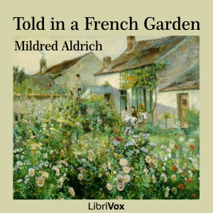 Told in a French Garden by Aldrich, Mildred