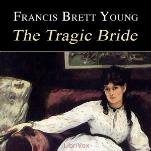 Tragic Bride, The by Young, Francis Brett