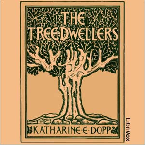 Tree-Dwellers, The by Dopp, Katharine Elizabeth