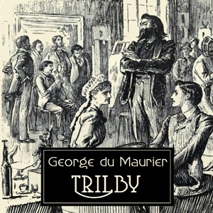 Trilby by du Maurier, George