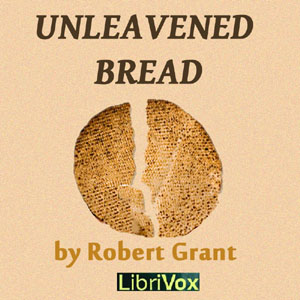 Unleavened Bread by Grant, Robert