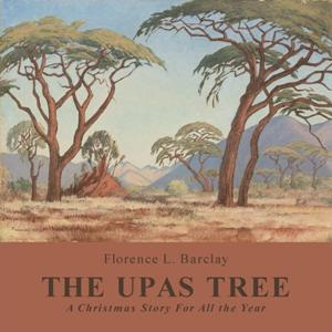 Upas Tree, A Christmas Story for all the... by Barclay, Florence Louisa