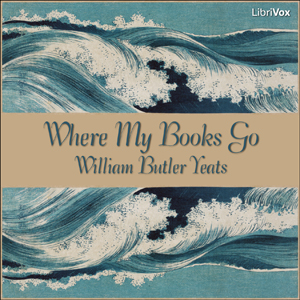 Where My Books Go by Yeats, William Butler