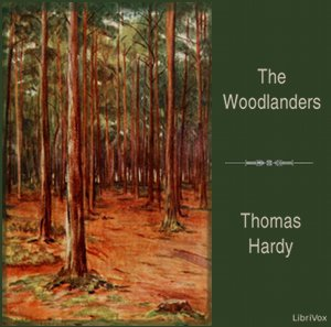 Woodlanders, The by Hardy, Thomas