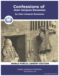 The Confessions of Jean-Jacques Rousseau by Jean-Jacques Rousseau
