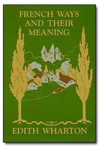 French Ways and Their Meaning by Wharton, Edith