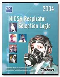 Niosh Respirator Selection Logic 2004 by Bollinger, Nancy J., M. S.