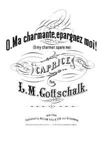 O, ma Charmante, épargnez moi! (O, ma Ch... Volume Op.44 by Gottschalk, Louis Moreau