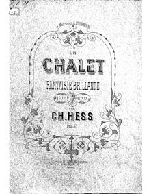 Le chalet (Fantaisie brillante) : Comple... by Hess, J. Charles