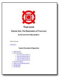 True Love Volume One, The Restoration of... by Moon, Sun Myung, Rev.