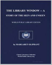 The Library Window : A Story of the Seen... by Oliphant, Margaret
