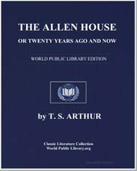 The Allen House, Or Twenty Years Ago and... by Arthur, Timothy Shay