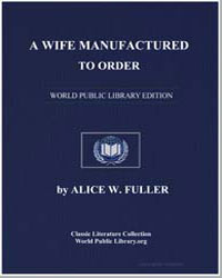 A Wife Manufactured to Order by Fuller, Alice W.