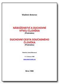 Nabozenstvi a Duchovni Vyvoj Cloveka by Antonov, Vladimir, Ph. D.