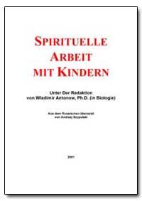 Spirituelle Arbeit mit Kindern by Antonov, Vladimir, Ph. D.