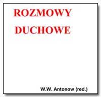 Rozmowy Duchowe by Antonow, Moskwa W. W.