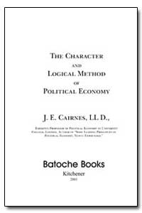 The Character and Logical Method of Poli... by Cairnes, John E.